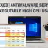 This is How You Fix Antimalware Service Executable High CPU Usage on Your PC